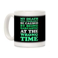 Sarcastic At The Wrong Time Ceramic Coffee Mug $14.99 �œ�Handcrafted in the USA! �œ�
