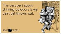 The best part about drinking outdoors is we can't get thrown out.