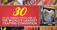 30 Cool Things You'll See At The World's Largest Crafting Convention