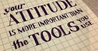 """""""Your attitude is more important than the tools you use."""" Truth."""