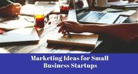 8 Killer Marketing Ideas for Small Business Startups