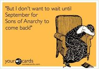 'But I don't want to wait until September for Sons of Anarchy to come back!'