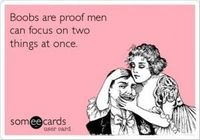 boobs are proof men can focus on two things at once, funny quotes